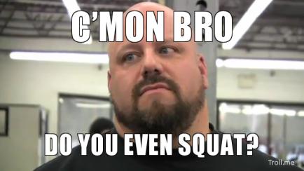 cmon-bro-do-you-even-squat
