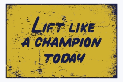 Lift Like A Champion Today